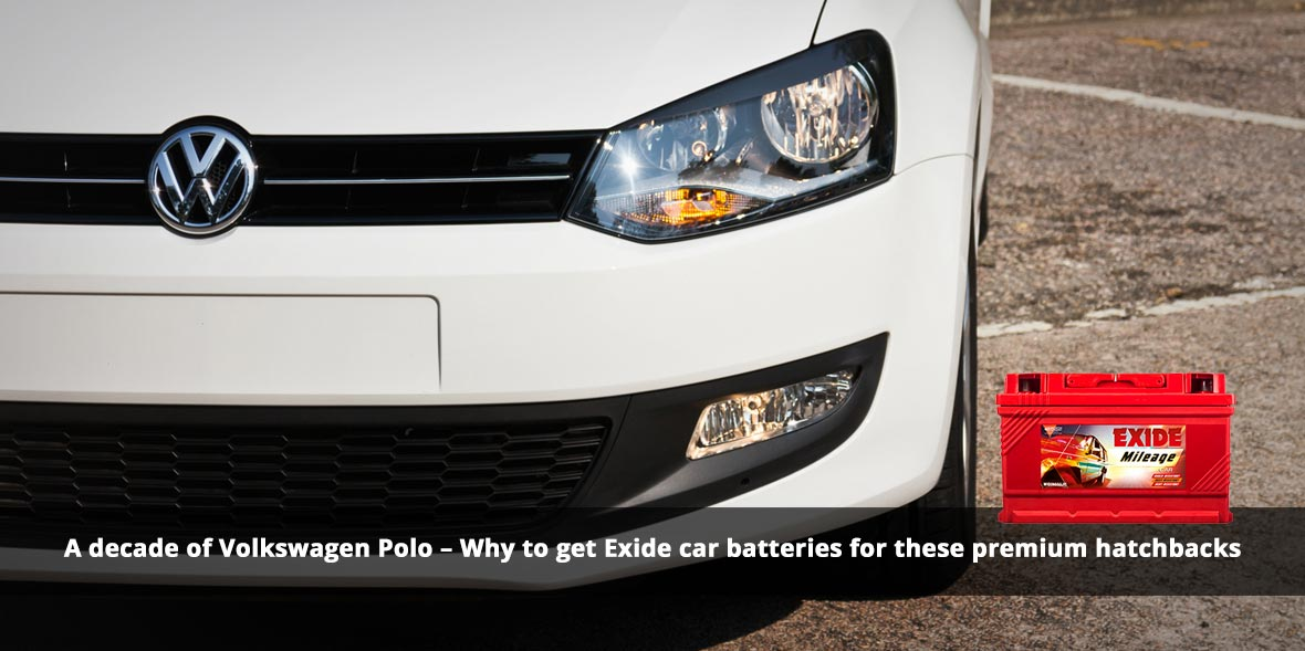 A decade of Volkswagen Polo - Why to get Exide car
