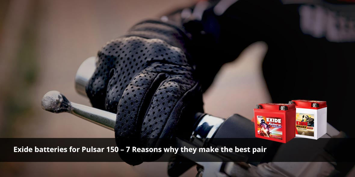 Exide batteries for Pulsar 150 - 7 Reasons why the